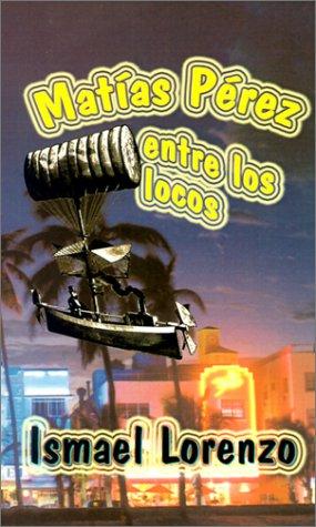 Mat?as P?rez entre los locos (Spanish Edition): Lorenzo, Ismael