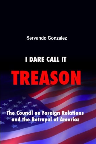 9780932367242: I Dare Call It Treason: The Council on Foreign Relations and the Betrayal of America