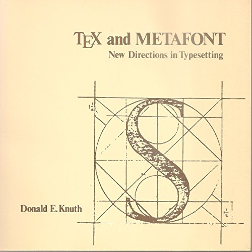 TEX and METAFONT: New directions in typesetting: Donald Ervin Knuth