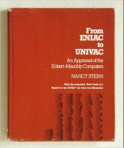 from ENIAC to UNIVAC: an APPRAISAL of the ECKERT-MAUCHLY COMPUTERS. With the complete ¿First Draft ...