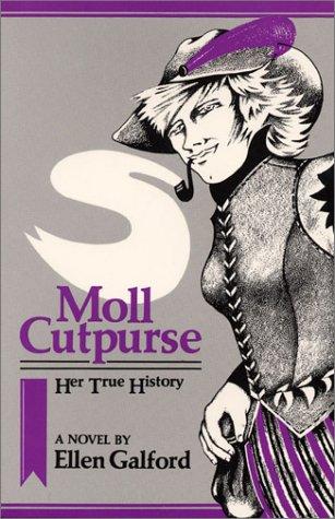 9780932379047: Moll Cutpurse, Her True History: A Novel