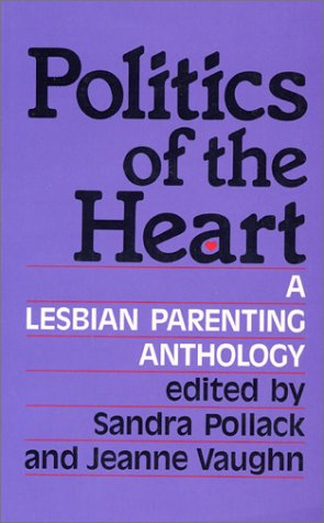 Politics of the Heart : A Lesbian: Pollack, Sandra