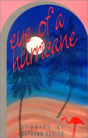Eye of a Hurricane: Stories: Robson, Professor Ruthann