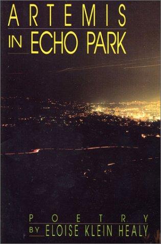 Artemis in Echo Park: Poetry: Eloise Klein Healy