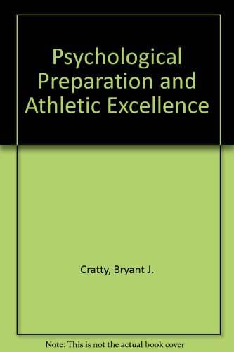 Psychological Preparation and Athletic Excellence: Cratty, Bryant J.