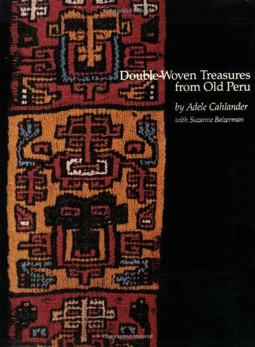DOUBLE-WOVEN TREASURES FROM OLD PERU: Cahlander, Adele ; with Suzanne Baizerman