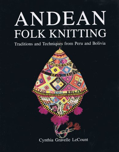 9780932394071: Andean Folk Knitting: Traditions and Techniques from Peru and Bolivia