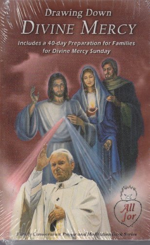 Drawing Down Divine Mercy: Family Consecration Prayer and Medidtion Book, Includes a 40-day ...