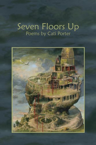 Seven floors up. Poems by Cati Porter: Porter, Cati