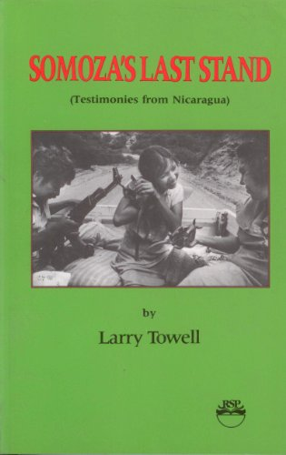 Somoza's Last Stand: Testimonies from Nicaragua: Towell, Larry