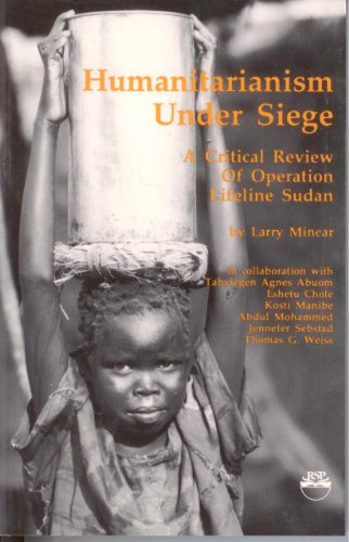 Humanitarianism Under Siege: A Critical Review of Operation Lifeline Sudan: Minear, Larry
