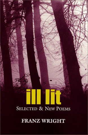 Ill Lit: Selected & New Poems (Signed First Edition): Franz Wright