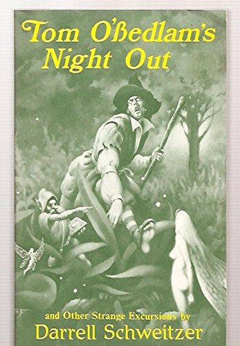 Tom O'Bedlam's night out and other strange excursions: Darrell Schweitzer