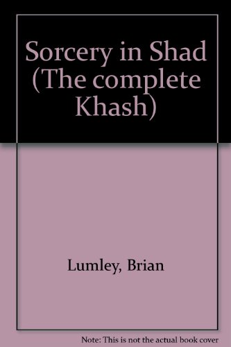 9780932445544: Sorcery in Shad (The complete Khash) [Unknown Binding] by Lumley, Brian