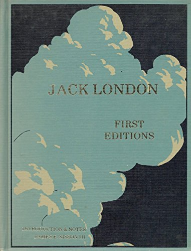 JACK LONDON FIRST EDITIONS: ILLUSTRATED, A CHRONOLOGICAL REFERENCE GUIDE