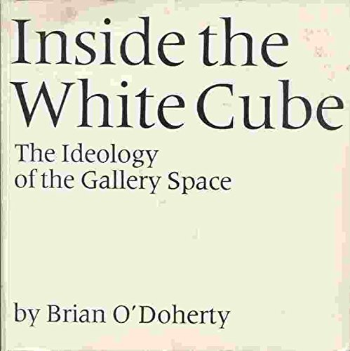 Inside the White Cube: The Ideology of: O'Doherty, Brian