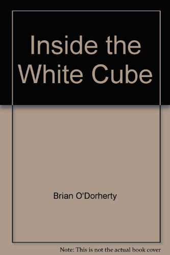 9780932499141: Inside the white cube: The ideology of the gallery space