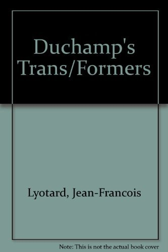 Duchamp's Transformers: Lyotard, Jean-Francois and Duchamp, Marcel
