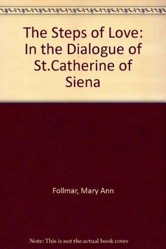 9780932506177: The Steps of Love: In the Dialogue of St.Catherine of Siena