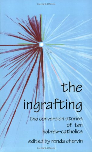 9780932506559: The Ingrafting: The Conversion Stories of Ten Hebrew-Catholics