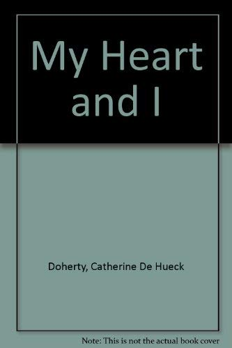 My Heart and I: Interior Conversations, 1952-1959: Catherine D. Doherty