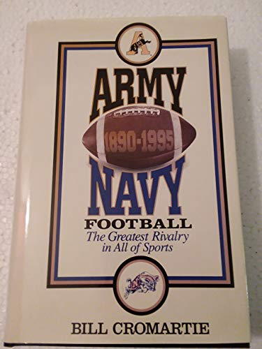 Army Navy Football, 1890-1995: The greatest rivalry in all of sports
