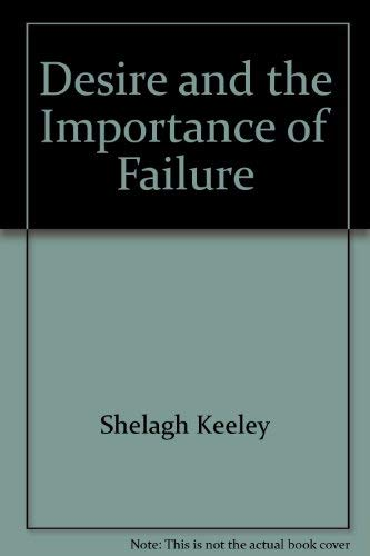 Desire and the Importance of Failure (SIGNED)
