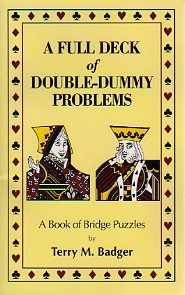 A Full Deck of Double-Dummy Problems: A Book of Bridge Puzzles: Badger, Terry M.