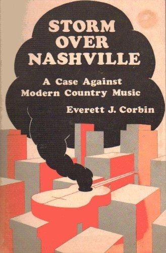 """Storm over Nashville: A case against """"modern"""" country music: Corbin, Everett J"""