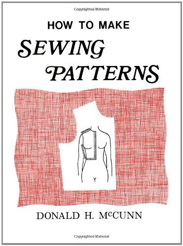 How to Make Sewing Patterns: McCunn, Donald H.