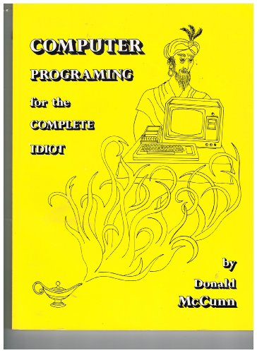 Computer Programming for the Complete Idiot: Donald H. McCunn