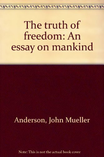 9780932540010: The truth of freedom: An essay on mankind