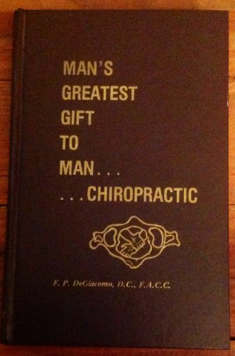 9780932544001: Man's greatest gift to man--chiropractic