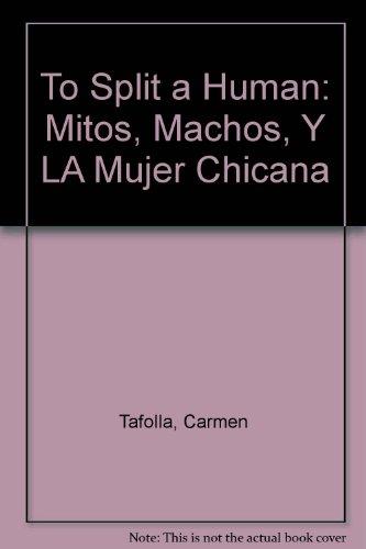 9780932545008: To Split a Human: Mitos, Machos, Y LA Mujer Chicana