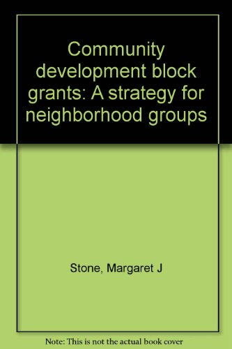 Community Development Block Grants: A Strategy for Neighborhood Groups: Stone, Margaret J.; Brown, ...