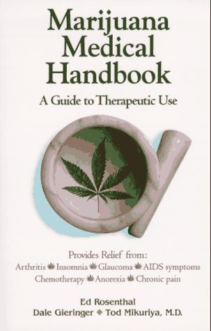 Marijuana Medical Handbook: A Guide to Therapeutic Use (9780932551160) by Ed Rosenthal; Dale Gieringer Ph.D.; Dr. Tod Mikuriya M.D.