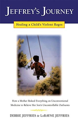 9780932551665: Jeffrey's Journey: Healing a Child's Violent Rages