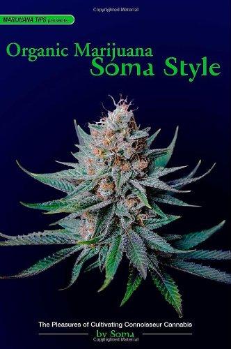 9780932551689: Organic Marijuana, Soma Style the Pleasures of Cultivating Connoisseur Cannabis (Marijuana Tips)