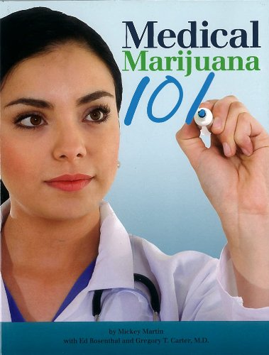 Medical Marijuana 101 (9780932551931) by Mickey Martin; Ed Rosenthal; Gregory T. Carter M.D.
