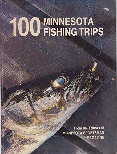 100 Minnesota Fishing Trips: Minnesota Fishing Editors