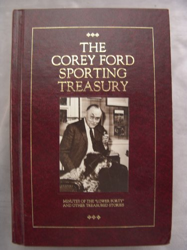 """The Corey Ford Sporting Treasury: Minutes of the """"Lower Forty"""" and Other Treasured Corey Ford Stories (9780932558374) by Corey Ford"""