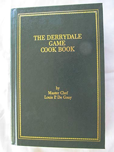 The Derrydale Cook Book of Fish and Game: De Gouy, Louis Pullig