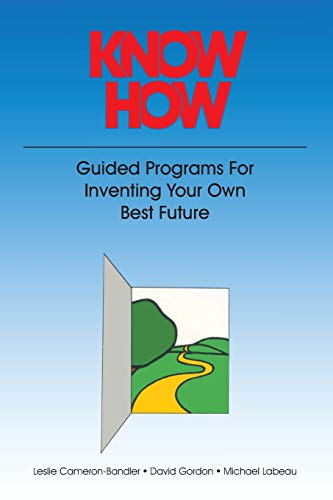 Know How: Guided Programs for Inventing Your: Leslie Cameron-Bandler, David