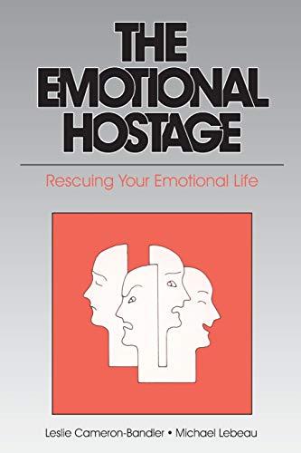 The Emotional Hostage: Rescuing Your Emotional Life: Leslie Cameron-Bandler, Michael