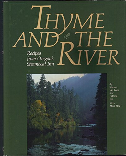 9780932575678: Thyme and The River: Recipes from Oregon's Steamboat Inn