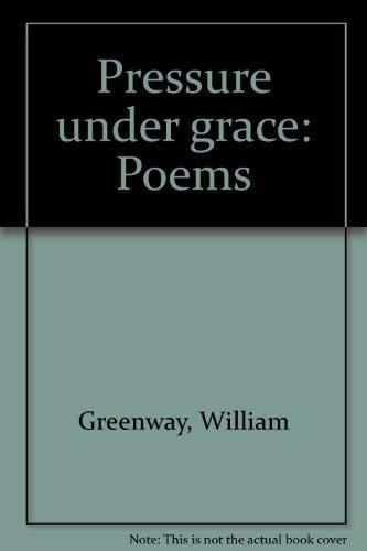 Pressure under Grace: Poems: Greenway, William