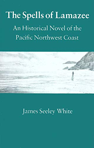9780932576125: The spells of Lamazee: An historical novel of the Pacific Northwest Coast