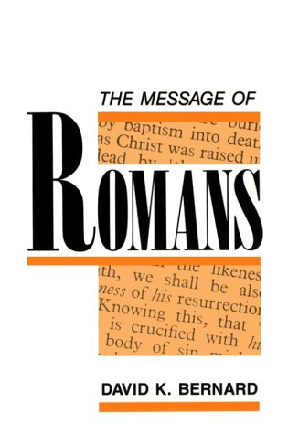 The Message of Romans (0932581188) by Bernard, David K.