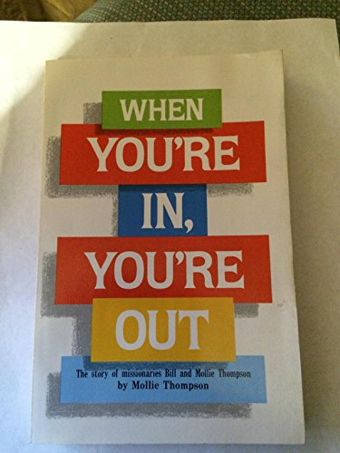 9780932581501: When You're In, You're Out: The Story of Missionaries Bill and Mollie Thompson