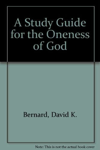 A Study Guide for the Oneness of God (0932581595) by Bernard, David K.